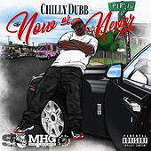 Now or Never by Chilly Dubb