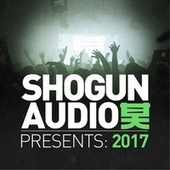 Shogun Audio Presents: 2017 by Various Artists