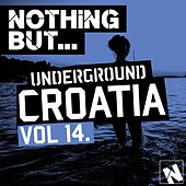 Nothing But... Underground Croatia, Vol. 14 - EP by Various Artists
