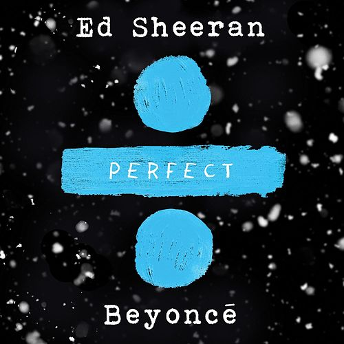 Perfect Duet (with Beyoncé) by Ed Sheeran