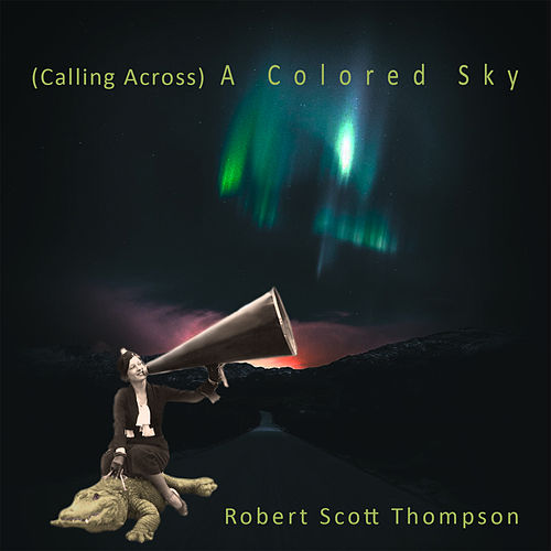 (Calling Across) A Colored Sky by Robert Scott Thompson