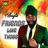 Friends Like Those by Bugle