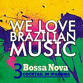 We Love Brazilian Music, Vol. 3 (Bossa Nova Cocktail in Ipanema) by Various Artists