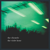 Play & Download The Violet Hour by The Clientele | Napster