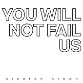 You Will Not Fail Us by Brenton Brown