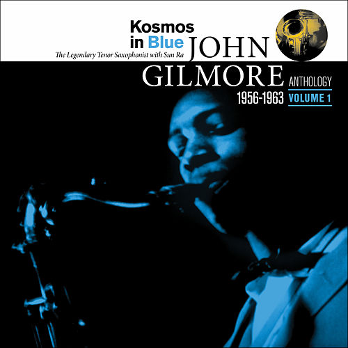 Kosmos in Blue: John Gilmore Anthology, Vol. 1 by Sun Ra