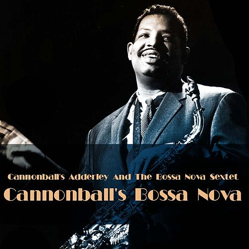 Cannonball's Adderley And The bossa Nova Sextet: Cannonball's Bossa Nova von Cannonball Adderley