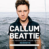 Some Heroes Don't Wear Capes (Acoustic) by Callum Beattie