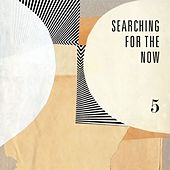 Searching for the Now, Vol. 5 by Various Artists