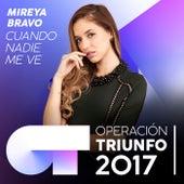 Cuando Nadie Me Ve (Operación Triunfo 2017) by Mireya Bravo