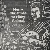 Merry Christmas Ya Filthy Animal by The Rev