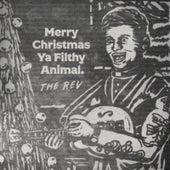 Merry Christmas Ya Filthy Animal by The Rev
