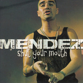 Shut Your Mouth by Mendez