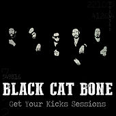 Get Your Kicks Sessions by Black Cat Bone