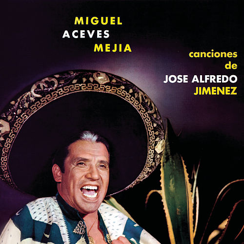 Play & Download Canciones De Jose Alfredo Jimenez by Miguel Aceves Mejia | Napster