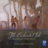 The Enchanted Isle: Australian Piano Music by Tamara Anna Cislowska