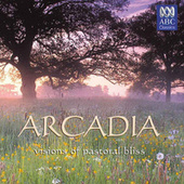 Arcadia: Visions Of Pastoral Bliss by Various Artists
