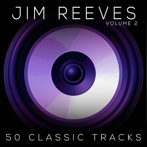 50 Classic Tracks Vol 2 by Jim Reeves