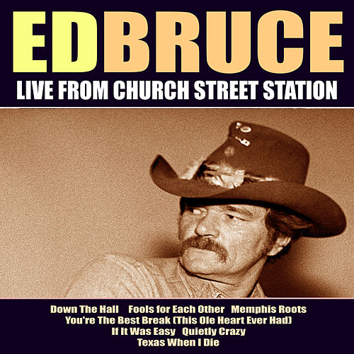 Ed Bruce Live From Church Street Station by Ed Bruce