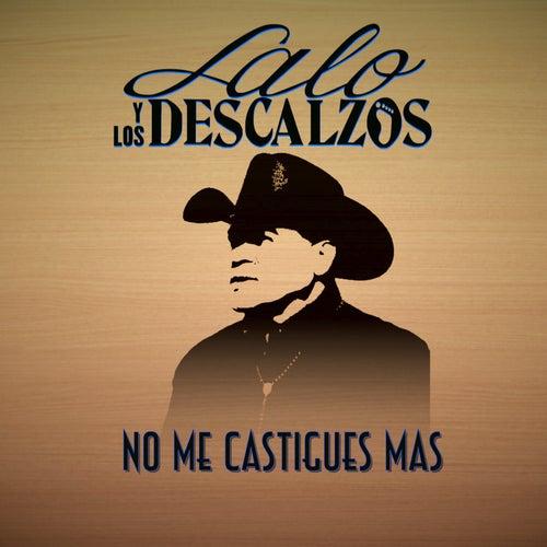 No Me Castigues Mas by Lalo Y Los Descalzos