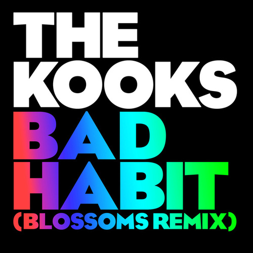 Bad Habit (Blossoms Remix) by The Kooks