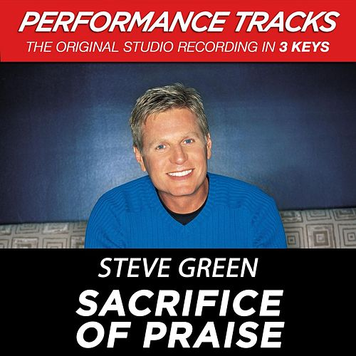 Play & Download Sacrifice Of Praise (Premiere Performance Plus Track) by Steve Green | Napster