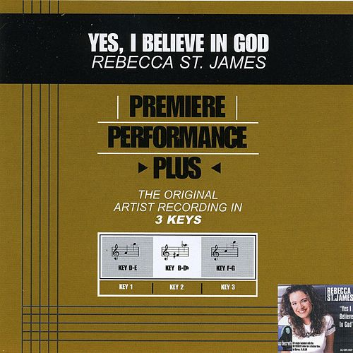 Play & Download Yes, I Believe In God (Premiere Performance Plus Track) by Rebecca St. James | Napster