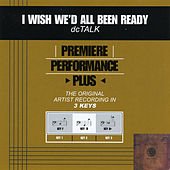 Play & Download I Wish We'd All Been Ready (Premiere Performance Plus Track) by DC Talk | Napster