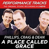 Play & Download A Place Called Grace (Premiere Performance Plus Track) by Phillips, Craig & Dean | Napster