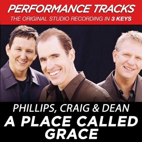 A Place Called Grace (Premiere Performance Plus Track) by Phillips, Craig & Dean