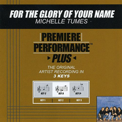 For The Glory Of Your Name (Premiere Performance Plus Track) by Michelle Tumes