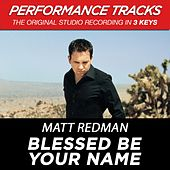 Blessed Be Your Name (Premiere Performance Plus Track) by Matt Redman
