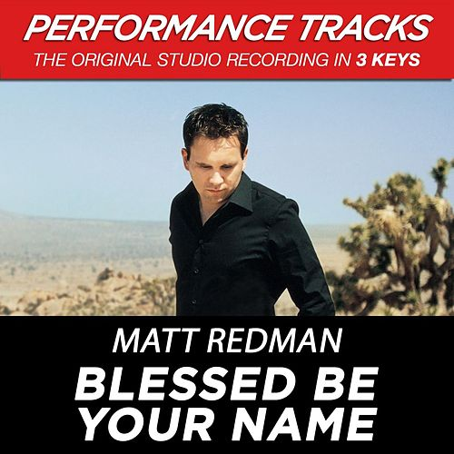Play & Download Blessed Be Your Name (Premiere Performance Plus Track) by Matt Redman | Napster