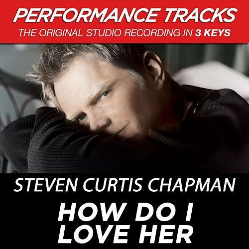 Play & Download How Do I Love Her (Premiere Performance Plus Track) by Steven Curtis Chapman | Napster