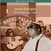 The Music of Cuba, Arsenio Rodríguez, Vol. 1 / Recordings 1944 - 1946 by Arsenio Rodríguez