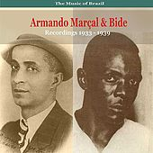 Play & Download The Music of Brazil / Songs of Armando Marçal & Bide / Recordings 1933 - 1939 by Various Artists | Napster