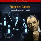 Play & Download The History of Tango / Francisco Canaro & His Orchestra / Recordings 1946 - 1958 by Francisco Canaro | Napster