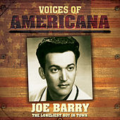 Voices Of Americana: The Loneliest Boy In Town by Joe Barry