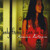 Play & Download Only Thing I Can Do - Ep by Rhianna Larocque | Napster