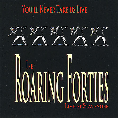 Play & Download You'll Never Take Us Live by The Roaring Forties | Napster