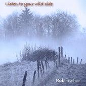 Listen to Your Wild Side by Rob Fischer