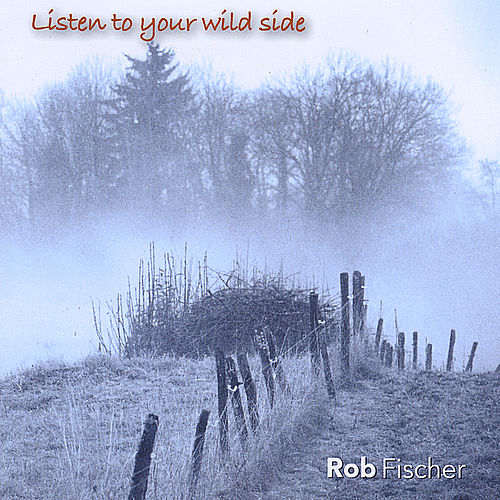 Listen to Your Wild Side by Rob Fischer