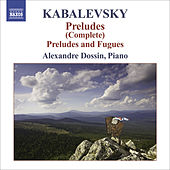 Play & Download KABALEVSKY, D.: Preludes (Complete) / 6 Preludes and Fugues, Op. 61 (Dossin) by Alexandre Dossin | Napster