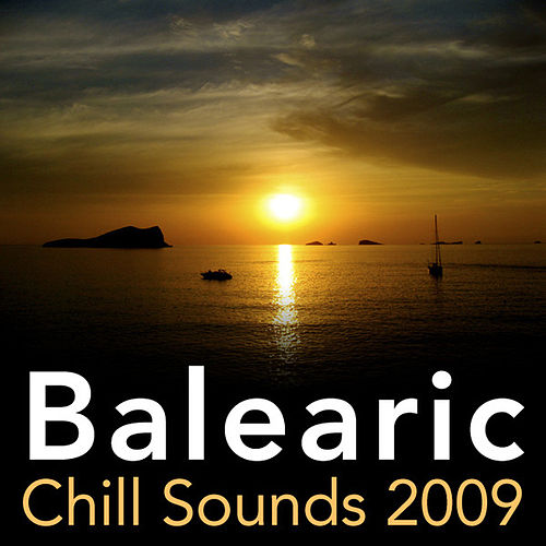 Play & Download Balearic Chill Sounds 2009 by Various Artists | Napster