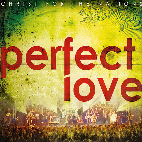 Play & Download Perfect Love by Christ For The Nations Music | Napster