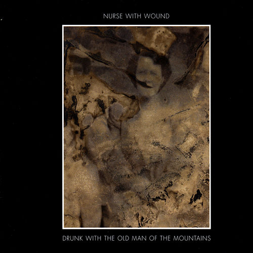 Play & Download Drunk With The Old Man Of The Mountains by Nurse With Wound | Napster