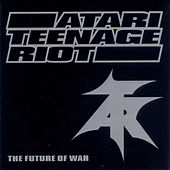 Play & Download The Future Of War by Atari Teenage Riot | Napster