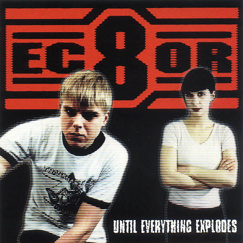 Until Everything Explodes by EC8OR
