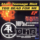 Play & Download Too Dead For Me by Atari Teenage Riot | Napster
