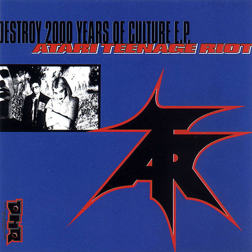 Destroy 2000 Years Of Culture by Atari Teenage Riot